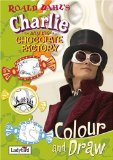 Charlie and the Chocolate Factory Colour and Draw Book (Film Tie in Colour and Draw Book)