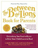 The Between the Lions (R) Book for Parents : Everything You Need to Know to Help Your Child Learn to Read