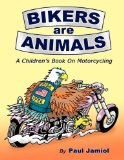 Bikers are Animals: A Children s Book on Motorcycling