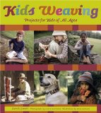 Kids Weaving : Projects for Kids of All Ages