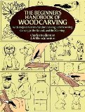 The Beginner s Handbook of Woodcarving: With Project Patterns for Line Carving, Relief Carving, Carving in the Round, and Bird Carving