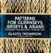 Patterns for Guernseys, Jerseys, and Arans; Fishermens Sweaters from the British Isles: Fishermens Sweaters from the British Isles