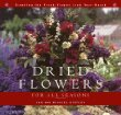 Dried Flowers for All Seasons: Creating the Fresh-Flower Look Year-Round