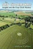 The New Circlemakers: Insights Into the Crop Circle Mystery