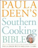 Paula Deen s Southern Cooking Bible: The New Classic Guide to Delicious Dishes with More Than 300 Recipes