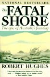 The Fatal Shore: The Epic of Australia s Founding