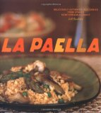 La Paella: Deliciously Authentic Rice Dishes from Spain s Mediterranean Coast