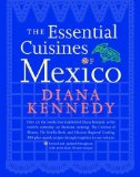 The Essential Cuisines of Mexico: Revised and updated throughout, with more than 30 new recipes.