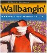 Wallbangin': Graffiti and Gangs in L.A