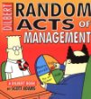 Random Acts Of Management:A Dilbert Book