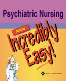 Psychiatric Nursing Made Incredibly Easy! (Incredibly Easy! Series)