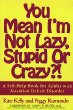 YOU MEAN IM NOT LAZY, STUPID OR CRAZY?!: A Self-help Book for Adults with Attention Deficit Disorder