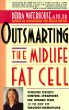Outsmarting the Midlife Fat Cell : Winning Weight Control Strategies for Women Over 35 to Stay Fit Through Menopause