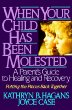 When Your Child Has Been Molested : A Parents Guide to Healing and Recovery