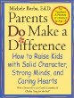 Parents Do Make a Difference : How to Raise Kids with Solid Character, Strong Minds, and Caring Hearts