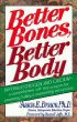 Better Bones, Better Body: A Comprehensive Self-Help Program for Preventing, Halting and Overcoming Osteoporosis