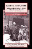 Working with Gender: Wage Labor and Social Change in Southwestern Nigeria (Social History of Africa Series)