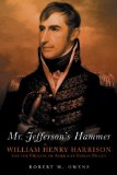 Mr. Jefferson s Hammer: William Henry Harrison and the Origins of American Indian Policy
