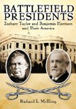 Battlefield Presidents: Zachary Taylor and Benjamin Harrison and Their America