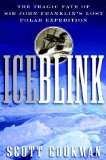 Ice Blink: The Tragic Fate of Sir John Franklin s Lost Polar Expedition