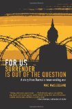 For Us Surrender Is Out of the Question: A Story from Burma s Never-Ending War