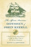 The African American Odyssey of John Kizell: The Life and Times of a South Carolina Slave Who Returned to Fight the Slave Trade in His African Homeland
