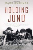 Holding Juno: Canada s Heroic Defence of the D-Day Beaches: June 7-12, 1944