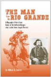 The Man from the Rio Grande: A Biography of Harry Love, Leader of the California Rangers who tracked down Joaquin Murrieta (Western Frontiersmen)