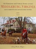 Old Plantations and Historic Homes Around Middleburg Virginia: And the Families Who Lived and Loved Within Their Walls