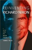 Reinventing Richard Nixon: A Cultural History of an American Obsession (Cultureamerica)
