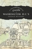 A Neighborhood Guide to Washington, D.C. s Hidden History