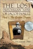 The Golden Dream (The Lost Dutchman Mine of Jacob Waltz, Part 1) (Historical and Old West)