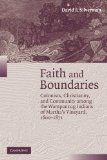 Faith and Boundaries: Colonists, Christianity, and Community Among the Wampanoag Indians of Martha s Vineyard, 1600-1871 (Studies in North American Indian History)