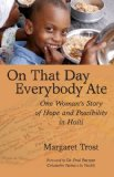 On That Day, Everybody Ate: One Woman s Story of Hope and Possibility in Haiti