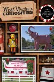 West Virginia Curiosities: Quirky Characters, Roadside Oddities and Other Offbeat Stuff (Curiosities Series)