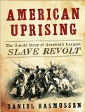 American Uprising: The Untold Story of America s Largest Slave Revolt