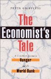 The Economist s Tale: A Consultant Encounters Hunger and the World Bank