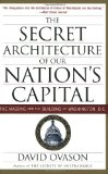 The Secret Architecture of Our Nation s Capital: The Masons and the Building of Washington, D.C.