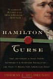 Hamilton s Curse: How Jefferson s Arch Enemy Betrayed the American Revolution--and What It Means for Americans Today
