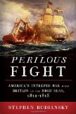 Perilous Fight: America s Intrepid War with Britain on the High Seas, 1812-1815