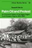 Palm Oil and Protest: An Economic History of the Ngwa Region, South-Eastern Nigeria, 1800-1980 (African Studies)