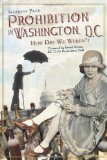 Prohibition in Washington, D.C.: How Dry We Weren t