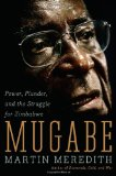Mugabe: Power, Plunder, and the Struggle for Zimbabwe s Future