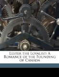 Lester the Loyalist: A Romance of the Founding of Canada