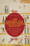 The Aborigines Protection Society: Humanitarian Imperialism in Australia, New Zealand, Fiji, Canada, South Africa, and the Congo, 1837-1909 (Columbia Hurst)