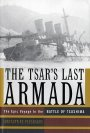 The Tsar's Last Armada: The Epic Voyage to the Battle of Tsushima