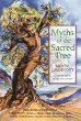 Myths of the Sacred Tree: Myths from Africa America, China, Sumeria, Russia, Greece, India, Scandinavia, Europe, Egypt, South America, Arabia