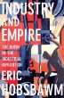 Industry and Empire: The Birth of the Industrial Revolution