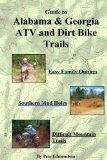 Guide to Alabama and Georgia Atv and Dirt Bike Trails: Easy Family Outings, Southern Mud Holes, Difficult Mountain Trails