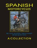 SPANISH MOTORCYCLES BULTACO, MONTESA, OSSA and YANKEE IN THE GLORY DAYS (SECOND EDITION)